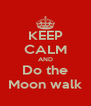 KEEP CALM AND Do the Moon walk - Personalised Poster A4 size