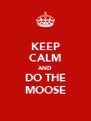 KEEP CALM AND DO THE MOOSE - Personalised Poster A4 size