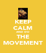 KEEP CALM AND DO THE MOVEMENT - Personalised Poster A4 size