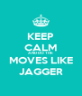 KEEP CALM AND DO THE MOVES LIKE JAGGER - Personalised Poster A4 size