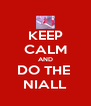 KEEP CALM AND DO THE  NIALL - Personalised Poster A4 size