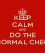 KEEP CALM AND DO THE NON NORMAL CHECKLIST - Personalised Poster A4 size