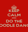 KEEP CALM AND DO THE NOODLE DANCE - Personalised Poster A4 size