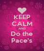 KEEP CALM AND Do the Pace's - Personalised Poster A4 size