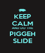 KEEP CALM AND DO THE PIGGEH SLIDE - Personalised Poster A4 size