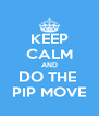 KEEP CALM AND DO THE  PIP MOVE - Personalised Poster A4 size