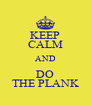 KEEP CALM AND DO THE PLANK - Personalised Poster A4 size