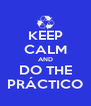 KEEP CALM AND DO THE PRÁCTICO - Personalised Poster A4 size