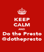 KEEP CALM AND Do the Presto @dothepresto - Personalised Poster A4 size