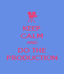 KEEP CALM AND DO THE PRODUCTION - Personalised Poster A4 size