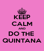 KEEP CALM AND DO THE  QUINTANA - Personalised Poster A4 size