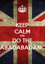 KEEP CALM AND DO THE RABADABADANCE - Personalised Poster A4 size