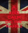 KEEP CALM AND DO THE  RAFFLE - Personalised Poster A4 size