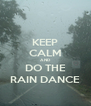 KEEP CALM AND DO THE RAIN DANCE - Personalised Poster A4 size