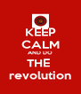 KEEP CALM AND DO THE  revolution - Personalised Poster A4 size