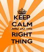 KEEP CALM AND DO THE RIGHT THING - Personalised Poster A4 size