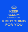 KEEP CALM AND DO THE  RIGHT THING FOR YOU - Personalised Poster A4 size