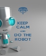 KEEP CALM AND DO THE ROBOT - Personalised Poster A4 size