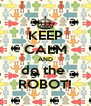 KEEP CALM AND do the  ROBOT! - Personalised Poster A4 size