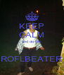 KEEP CALM and do the  ROFLBEATER - Personalised Poster A4 size