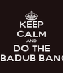 KEEP CALM AND DO THE RUBADUB BANGO - Personalised Poster A4 size