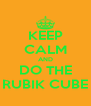 KEEP CALM AND DO THE RUBIK CUBE - Personalised Poster A4 size