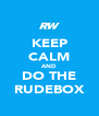 KEEP CALM AND DO THE RUDEBOX - Personalised Poster A4 size