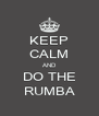 KEEP CALM AND DO THE RUMBA - Personalised Poster A4 size