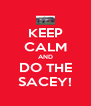 KEEP CALM AND DO THE SACEY! - Personalised Poster A4 size