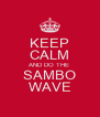 KEEP CALM AND DO THE SAMBO WAVE - Personalised Poster A4 size