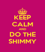 KEEP CALM AND DO THE SHIMMY - Personalised Poster A4 size