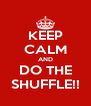KEEP CALM AND DO THE SHUFFLE!! - Personalised Poster A4 size