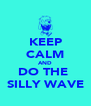 KEEP CALM AND DO THE  SILLY WAVE - Personalised Poster A4 size