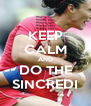 KEEP CALM AND DO THE SINCREDI - Personalised Poster A4 size