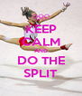 KEEP CALM AND DO THE SPLIT - Personalised Poster A4 size