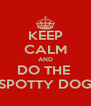 KEEP CALM AND DO THE  SPOTTY DOG - Personalised Poster A4 size
