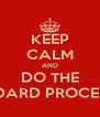KEEP CALM AND DO THE STANDARD PROCEEDING - Personalised Poster A4 size