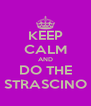 KEEP CALM AND DO THE STRASCINO - Personalised Poster A4 size