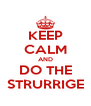 KEEP CALM AND DO THE STRURRIGE - Personalised Poster A4 size