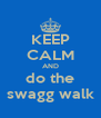 KEEP CALM AND do the swagg walk - Personalised Poster A4 size