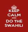 KEEP CALM AND DO THE SWAHILI - Personalised Poster A4 size