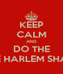 KEEP CALM AND DO THE THE HARLEM SHAKE - Personalised Poster A4 size