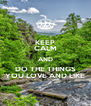 KEEP CALM AND DO THE THINGS YOU LOVE AND LIKE - Personalised Poster A4 size
