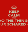 KEEP CALM AND DO THE THINGS YOUR SCHARED OF - Personalised Poster A4 size