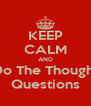 KEEP CALM AND Do The Thought Questions - Personalised Poster A4 size