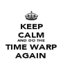 KEEP CALM AND DO THE TIME WARP AGAIN - Personalised Poster A4 size