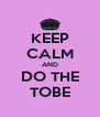 KEEP CALM AND DO THE TOBE - Personalised Poster A4 size