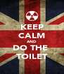 KEEP CALM AND DO THE  TOILET - Personalised Poster A4 size
