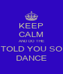 KEEP CALM AND DO THE TOLD YOU SO DANCE - Personalised Poster A4 size