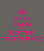 KEEP CALM AND DO THE TOOTH FACE - Personalised Poster A4 size